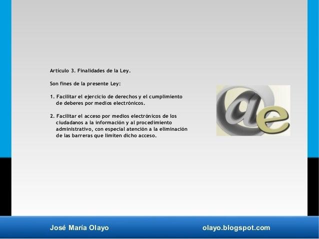 José María Olayo olayo.blogspot.com Artículo 3. Finalidades de la Ley. Son fines de la presente Ley: 1. Facilitar el ejerc...