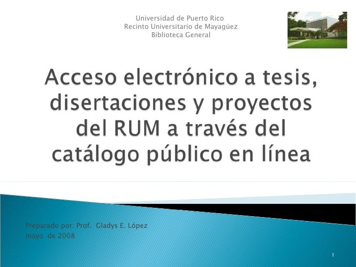 Preparado por: Prof.  Gladys E. López  mayo  de 2008  Universidad de Puerto Rico  Recinto Universitario de Mayagüez Biblio...