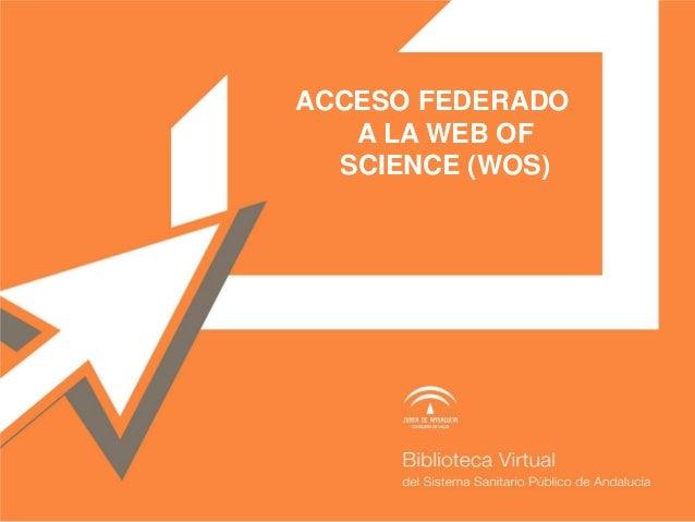 ACCESO FEDERADO A LA WEB OF SCIENCE (WOS)