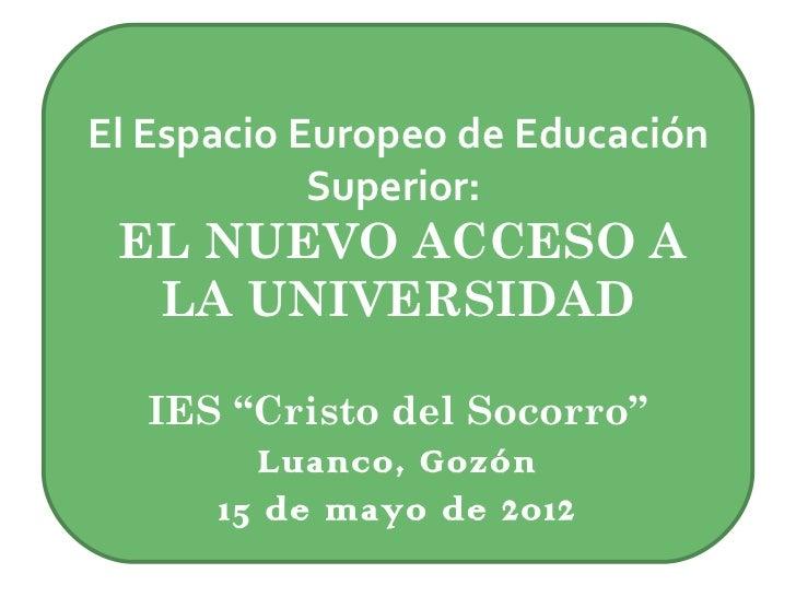 """El Espacio Europeo de Educación            Superior: EL NUEVO ACCESO A  LA UNIVERSIDAD   IES """"Cristo del Socorro""""         ..."""