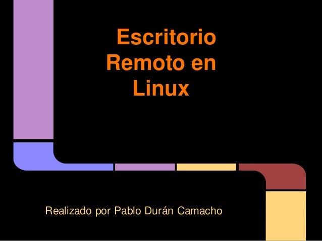 Escritorio           Remoto en             LinuxRealizado por Pablo Durán Camacho
