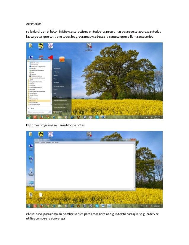 Accesorios se le da clic en el botón inicio y se selecciona en todos los programas para que se aparezcan todas las carpeta...