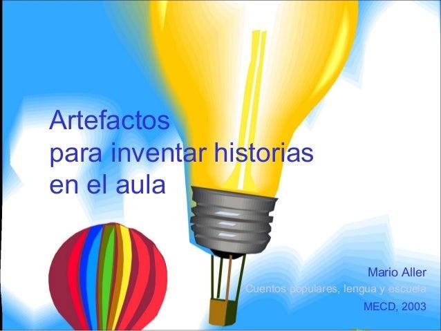 Artefactos para inventar historias en el aula Mario Aller Cuentos populares, lengua y escuela MECD, 2003