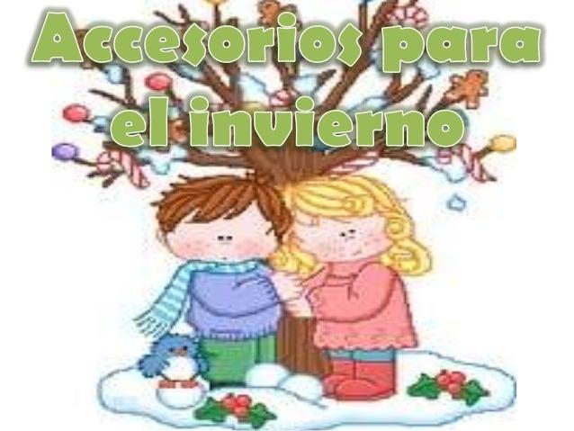 • La educadora se encargará de darles a conocer a los niños y niñas los accesorios necesarios para protegerse del invierno...