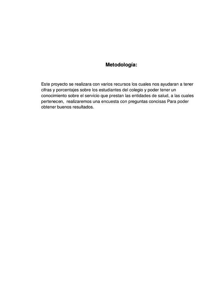 Metodología:Este proyecto se realizara con varios recursos los cuales nos ayudaran a tenercifras y porcentajes sobre los e...