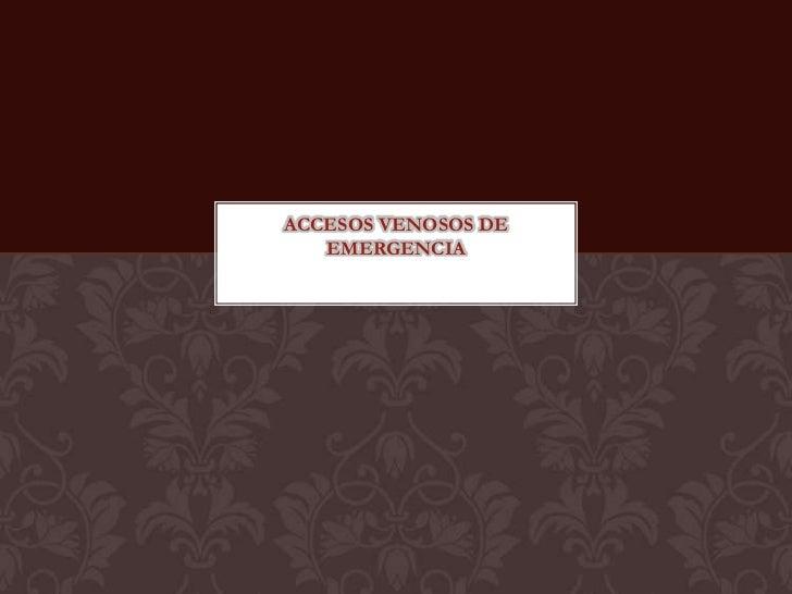ACCESOS VENOSOS DE   EMERGENCIA