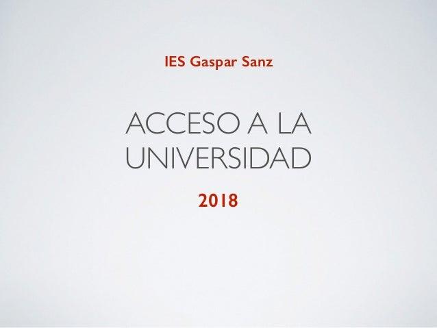 ACCESO A LA UNIVERSIDAD 2018 IES Gaspar Sanz