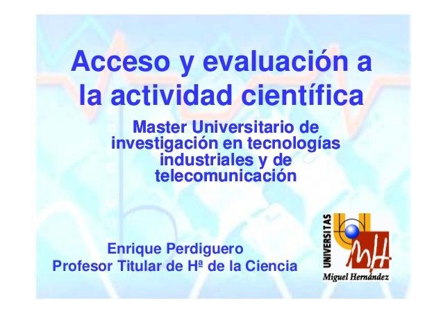 Acceso y evaluación a  la actividad científica           Master Universitario de        investigación en tecnologías      ...