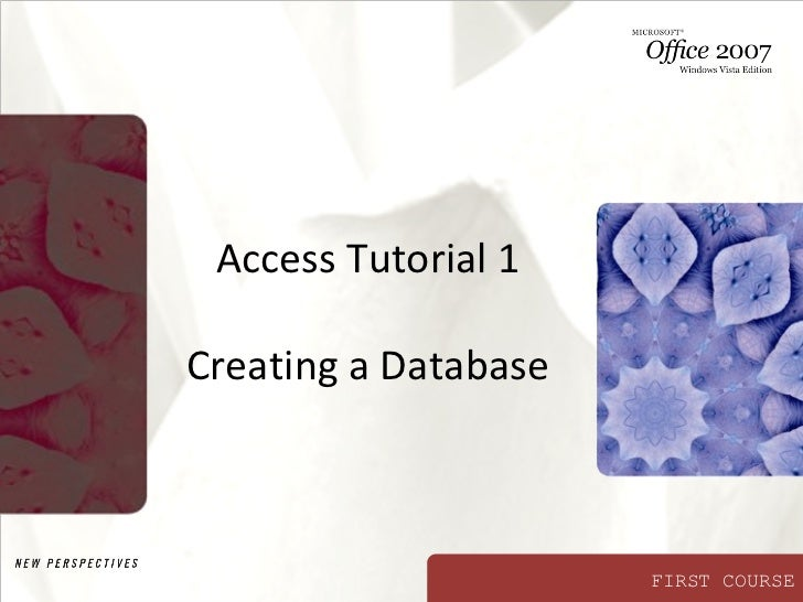 Access Tutorial 1Creating a Database                      FIRST COURSE