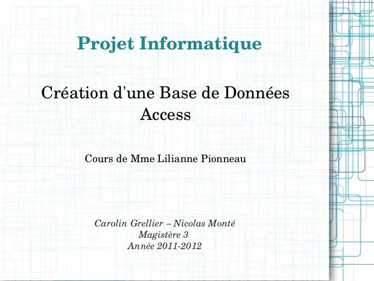 <ul>Projet Informatique </ul><ul>Création d'une Base de Données Access Cours de Mme Lilianne Pionneau </ul>Carolin Grellie...