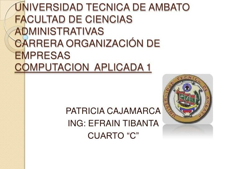 UNIVERSIDAD TECNICA DE AMBATOFACULTAD DE CIENCIASADMINISTRATIVASCARRERA ORGANIZACIÓN DEEMPRESASCOMPUTACION APLICADA 1     ...