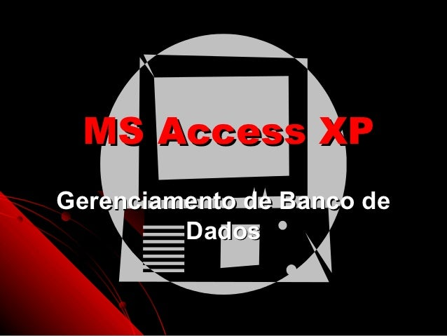 MS Access XPGerenciamento de Banco de         Dados                    1