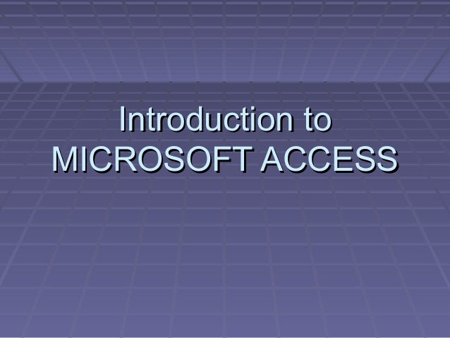 Introduction toIntroduction to MICROSOFT ACCESSMICROSOFT ACCESS