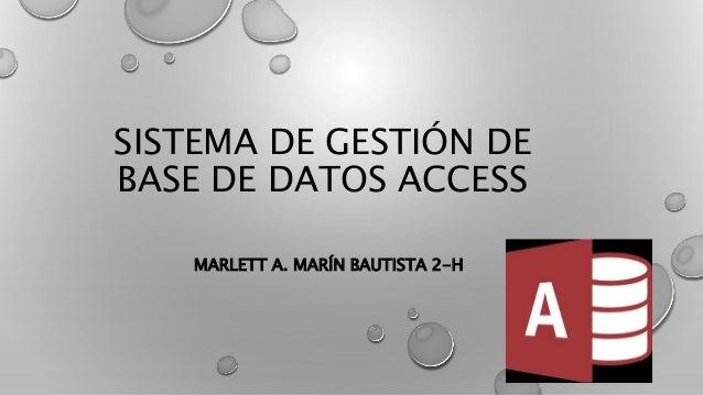 SISTEMA DE GESTIÓN DE BASE DE DATOS ACCESS MARLETT A. MARÍN BAUTISTA 2-H