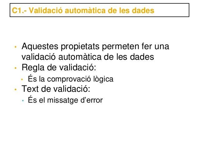 C1.- Validació automàtica de les dades•   Aquestes propietats permeten fer una    validació automàtica de les dades•   Reg...