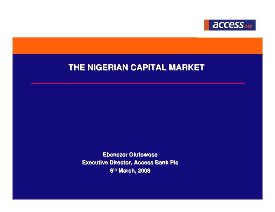 THE NIGERIAN CAPITAL MARKET              Ebenezer Olufowose   Executive Director, Access Bank Plc             6th March, 2...