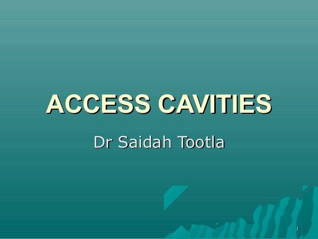 ACCESS CAVITIES   Dr Saidah Tootla                      1