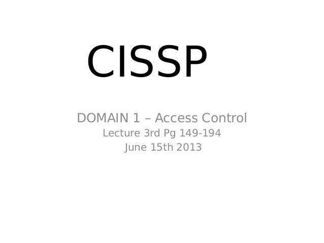 CISSPDOMAIN 1 – Access ControlLecture 3rd Pg 149-194June 15th 2013