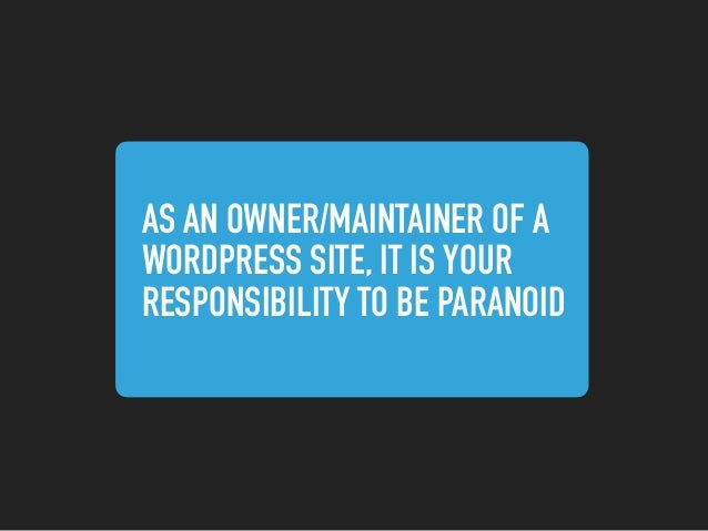AS AN OWNER/MAINTAINER OF A  WORDPRESS SITE, IT IS YOUR  RESPONSIBILITY TO BE PARANOID