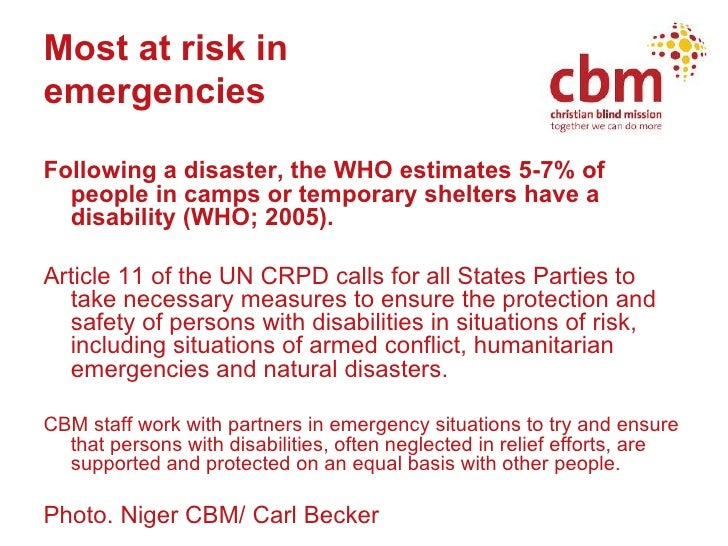 Most at risk in  emergencies <ul><li>Following a disaster, the WHO estimates 5-7% of people in camps or temporary shelters...