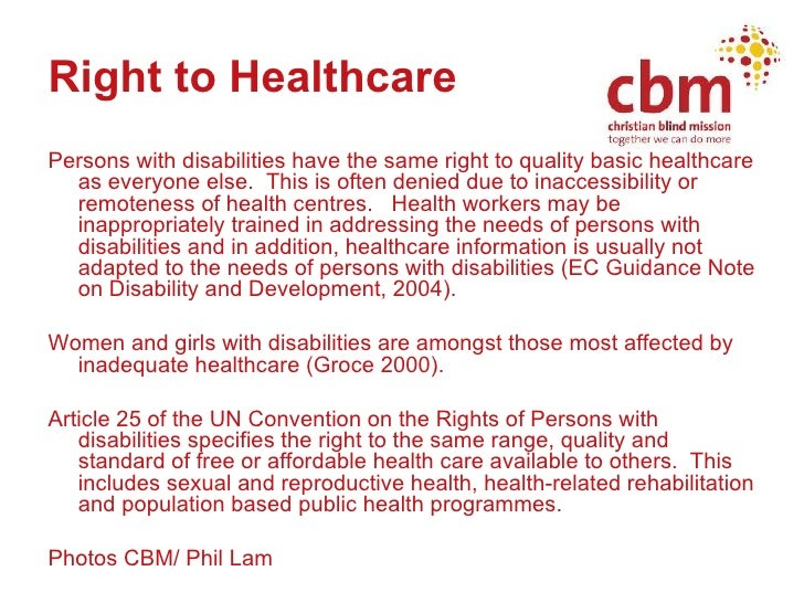 Right to Healthcare   <ul><li>Persons with disabilities have the same right to quality basic healthcare as everyone else. ...