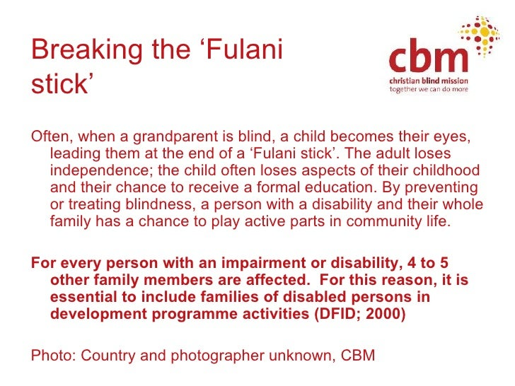 Breaking the 'Fulani  stick' <ul><li>Often, when a grandparent is blind, a child becomes their eyes, leading them at the e...