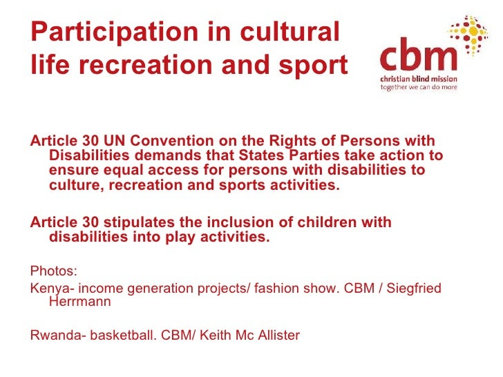 Participation in cultural  life recreation and sport <ul><li>Article 30 UN Convention on the Rights of Persons with Disabi...