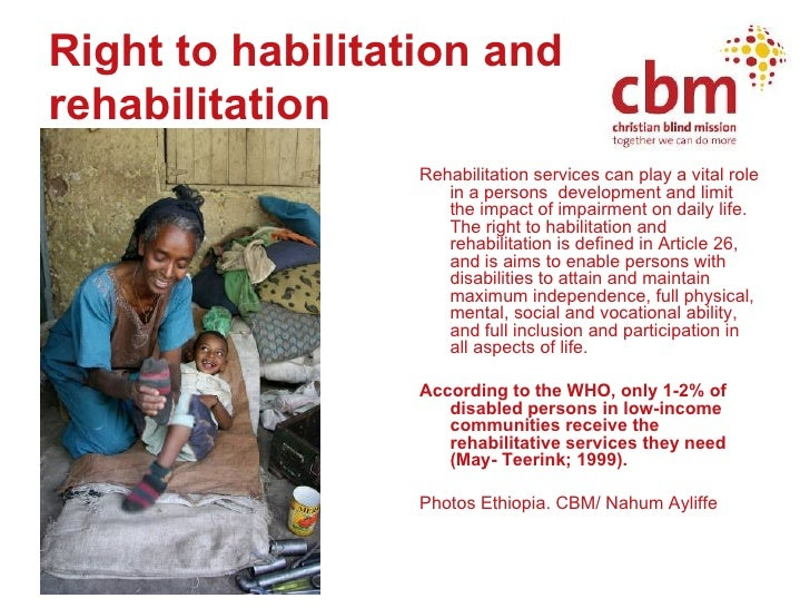 Right to habilitation and rehabilitation <ul><li>Rehabilitation services can play a vital role in a persons  development a...