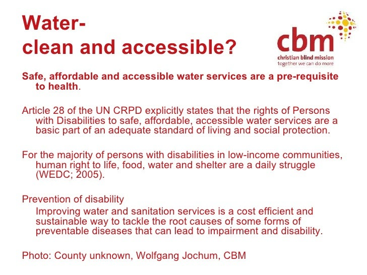 Water-  clean and accessible?   <ul><li>Safe, affordable and accessible water services are a pre-requisite to health . </l...