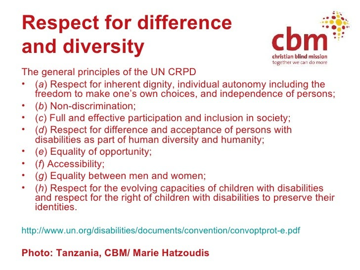 Respect for difference  and diversity   <ul><li>The general principles of the UN CRPD </li></ul><ul><li>( a ) Respect for ...