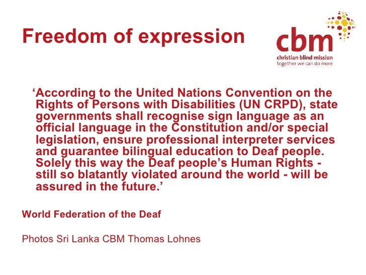 Freedom of expression   <ul><li>' According to the United Nations Convention on the Rights of Persons with Disabilities (U...