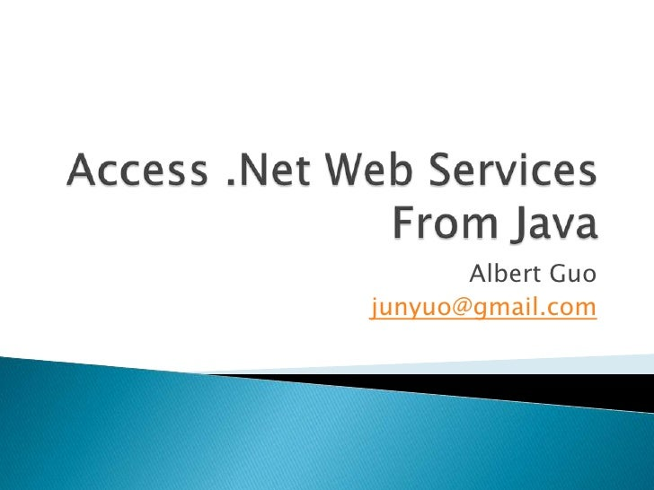 Access .Net Web Services From Java<br />Albert Guo<br />junyuo@gmail.com<br />