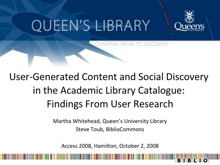 User-Generated Content and Social Discovery  in the Academic Library Catalogue:  Findings From User Research Martha Whiteh...