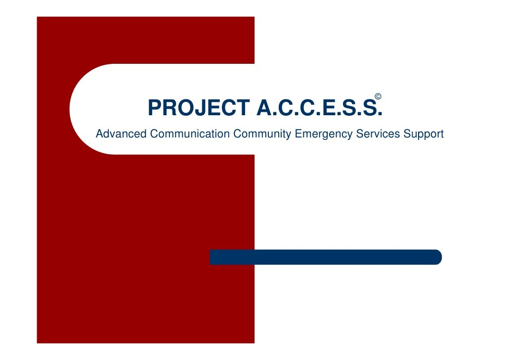©        PROJECT A.C.C.E.S.S.Advanced Communication Community Emergency Services Support