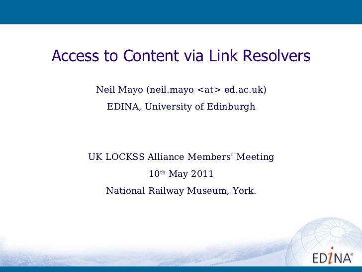 Neil Mayo (neil.mayo <at> ed.ac.uk) EDINA, University of Edinburgh UK LOCKSS Alliance Members' Meeting 10 th  May 2011 Nat...