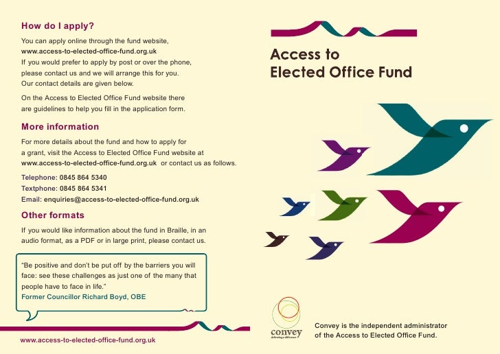 How do I apply?You can apply online through the fund website,www.access-to-elected-office-fund.org.ukIf you would prefer t...