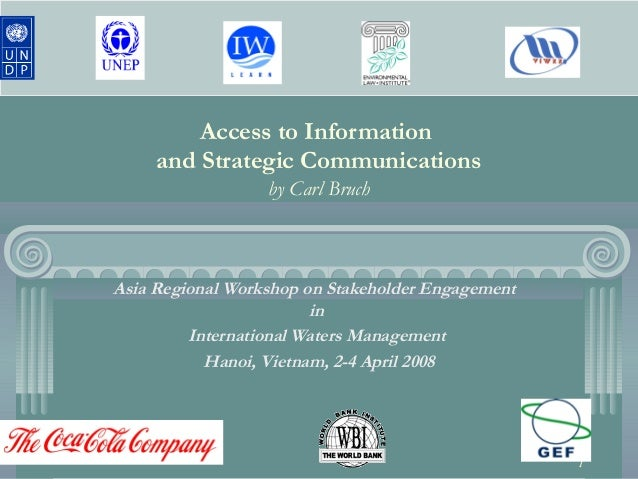 1 Access to Information and Strategic Communications by Carl Bruch Asia Regional Workshop on Stakeholder Engagement in Int...