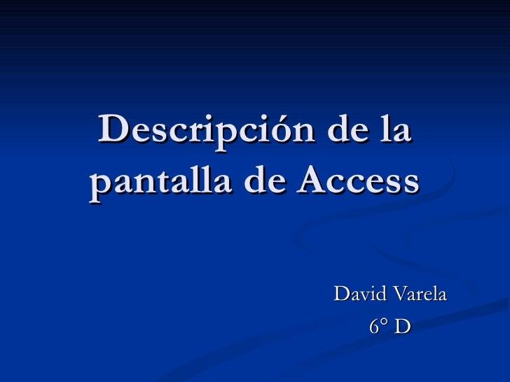 Descripción de la pantalla de Access David Varela 6° D