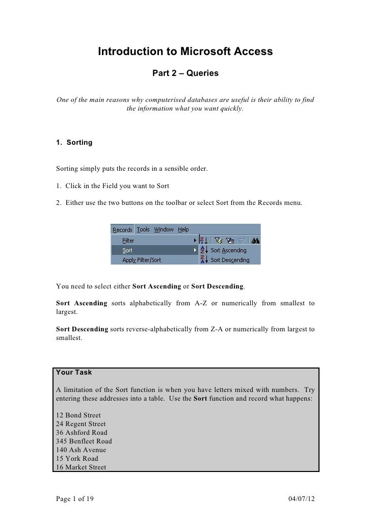 Introduction to Microsoft Access                                Part 2 – QueriesOne of the main reasons why computerised d...