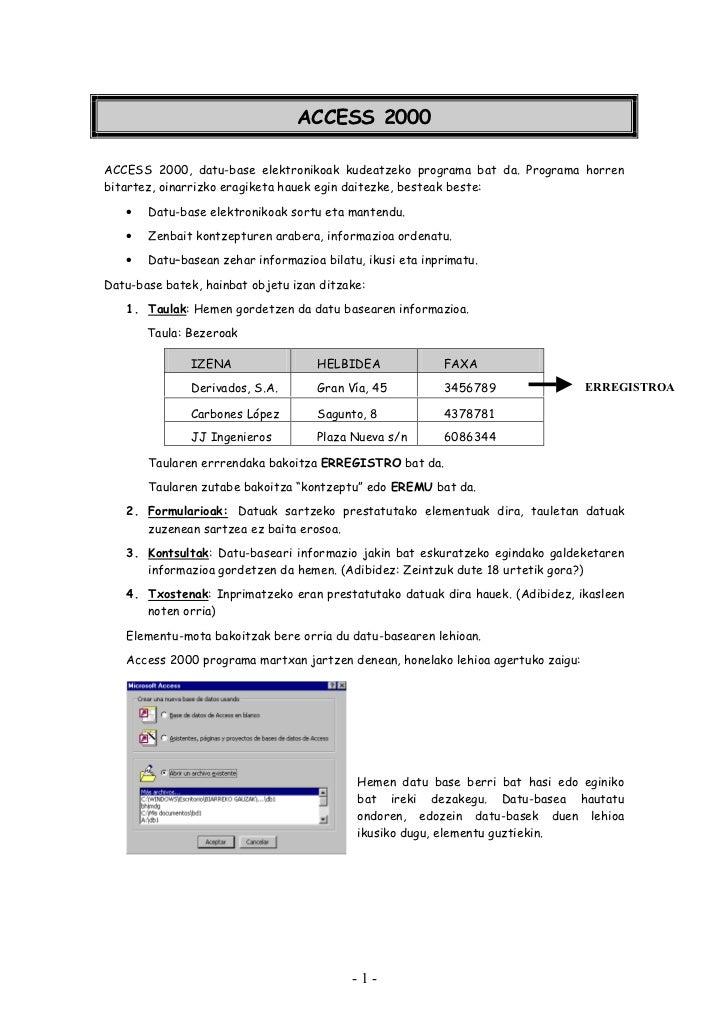 ACCESS 2000ACCESS 2000, datu-base elektronikoak kudeatzeko programa bat da. Programa horrenbitartez, oinarrizko eragiketa ...