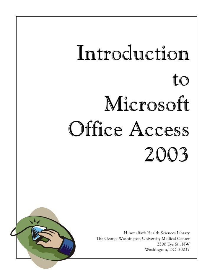 Introduction           to    MicrosoftOffice Access        2003               Himmelfarb Health Sciences Library   The Geo...