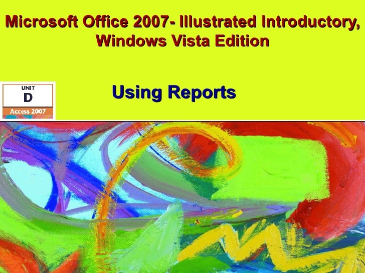 Microsoft Office 2007- Illustrated Introductory, Windows Vista Edition Using Reports
