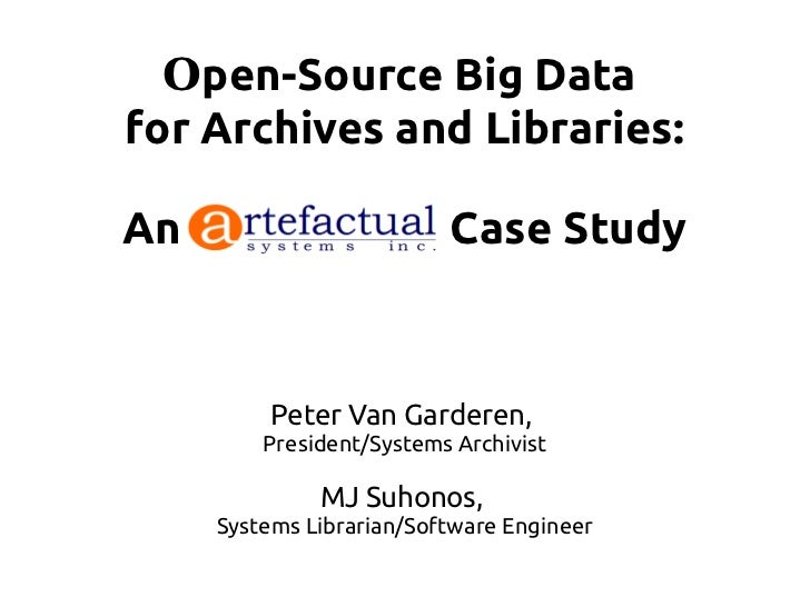 Open-Source Big Datafor Archives and Libraries:An                        Case Study          Peter Van Garderen,         P...