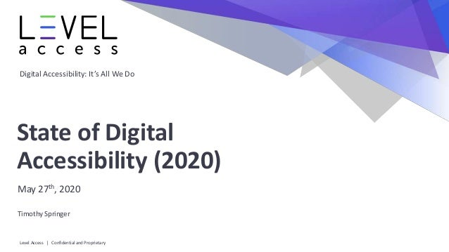 Digital Accessibility: It's All We Do State of Digital Accessibility (2020) May 27th, 2020 Timothy Springer Level Access |...