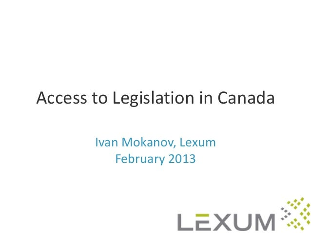 Access to Legislation in Canada       Ivan Mokanov, Lexum           February 2013