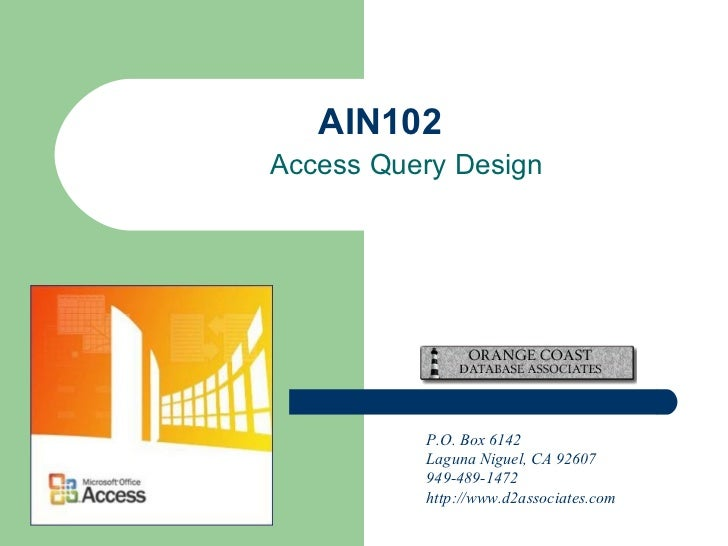 AIN102 Access Query Design P.O. Box 6142 Laguna Niguel, CA 92607 949-489-1472 http://www.d2associates.com
