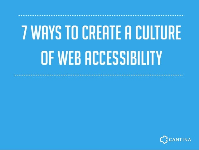 7 ways to CREATE A CULTURE of web accessibility