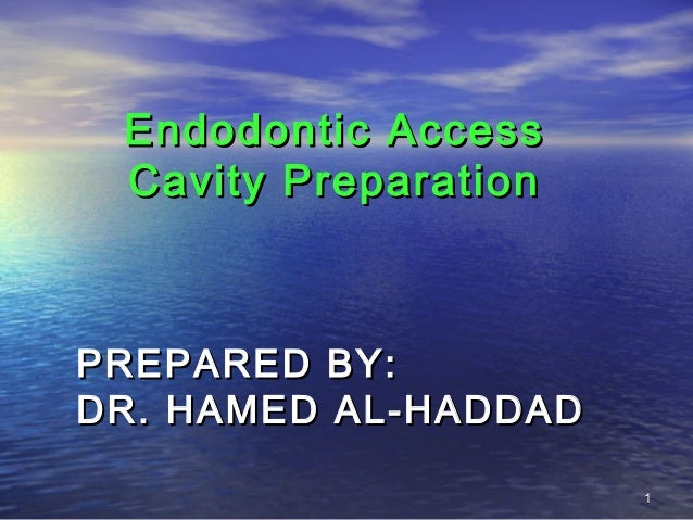 Endodontic Access Cavity PreparationPREPARED BY:DR. HAMED AL-HADDAD                      1