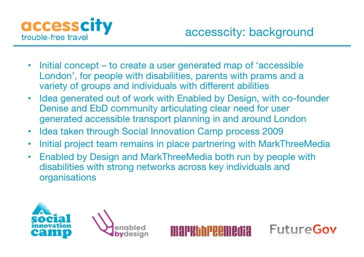 accesscity: background  • Initial concept – to create a user generated map of 'accessible    London', for people with dis...