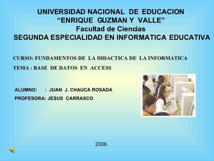 """UNIVERSIDAD NACIONAL  DE  EDUCACION """" ENRIQUE  GUZMAN Y  VALLE"""" Facultad de Ciencias SEGUNDA ESPECIALIDAD EN INFORMATICA  ..."""